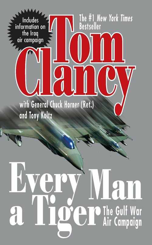 Every Man a Tiger (Revised) (The Gulf War Air Campaign) by Tom Clancy, Chuck Horner, 9780425207369