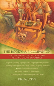 The Book Club Companion (A Comprehensive Guide to the Reading Group Experience) by Diana Loevy, 9780425210093