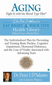 Aging: Fight it with the Blood Type Diet (The Individualized Plan for Preventing and Treating Brain Impairment, Hormonal D eficiency, and the Loss of Vitality Associated with Advancing Years) by Dr. Peter J. D'Adamo, Catherine Whitney, 9780425213414