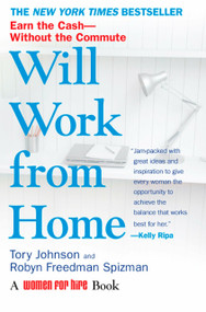 Will Work from Home (Earn the Cash--Without the Commute) by Tory Johnson, Robyn Freedman Spizman, 9780425222850