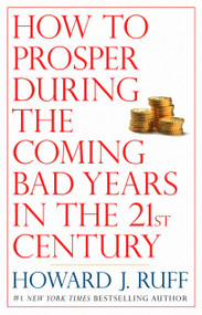 How to Prosper During the Coming Bad Years in the 21st Century by Howard Ruff, 9780425224328
