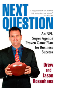 Next Question (An NFL Super Agent's Proven Game Plan for Business Success) by Drew and Jason Rosenhaus, 9780425229620