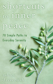 Shortcuts to Inner Peace (70 Simple Paths to Everyday Serenity) by Ashley Davis Bush, 9780425243244