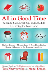 All in Good Time (When to Save, Stock Up, and Schedule Everything for Your Home) by Tara Kuczykowski, Mandi Ehman, 9780425245163