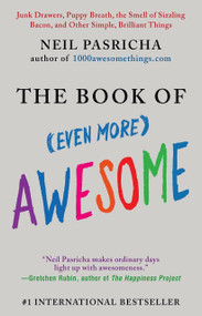 The Book of (Even More) Awesome (Junk Drawers, Puppy Breath, the Smell of Sizzling Bacon, and Other Simple, Brilliant Things) by Neil Pasricha, 9780425245552