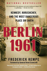Berlin 1961 (Kennedy, Khrushchev, and the Most Dangerous Place on Earth) by Frederick Kempe, 9780425245941