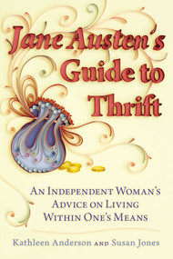 Jane Austen's Guide to Thrift (An Independent Woman's Advice on Living within One's Means) by Kathleen Anderson, Susan Jones, 9780425260166