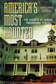 America's Most Haunted (The Secrets of Famous Paranormal Places) by Eric Olsen, Theresa Argie, 9780425270141