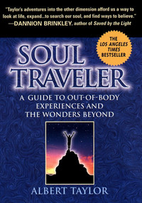 Soul Traveler (A Guide to Out-of-Body Experiences and the Wonders Beyond) by Albert Taylor, 9780451197603