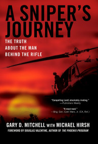 A Sniper's Journey (The Truth About the Man Behind the Rifle) by Gary D. Mitchell, Michael Hirsh, Douglas Valentine, 9780451220516