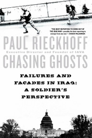 Chasing Ghosts (Failures and Facades in Iraq: A Soldier's Perspective) by Paul Rieckhoff, 9780451221216