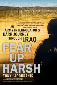 Fear Up Harsh (An Army Interrogator's Dark Journey Through Iraq) by Tony Lagouranis, Allen Mikaelian, 9780451223159