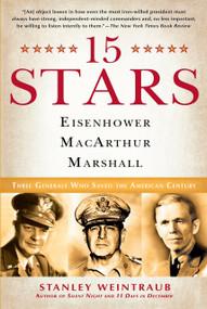 15 Stars (Eisenhower, MacArthur, Marshall: Three Generals Who Saved the American Century) by Stanley Weintraub, 9780451223920