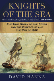 Knights of the Sea (The True Story of the Boxer and the Enterprise and the War of 1812) by David Hanna, 9780451239204