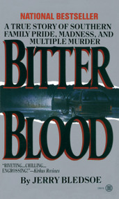 Bitter Blood (A True Story of Southern Family Pride, Madness, and Multiple Murder) by Jerry Bledsoe, 9780451402103