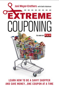 Extreme Couponing (Learn How to Be a Savvy Shopper and Save Money... One Coupon At a Time) by Joni Meyer-Crothers, Beth Adelman, 9780451416605