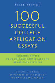 100 Successful College Application Essays (Third Edition) by The Harvard Independent, 9780451417619