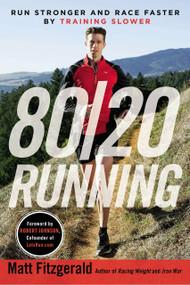 80/20 Running (Run Stronger and Race Faster By Training Slower) by Matt Fitzgerald, Robert Johnson, 9780451470881