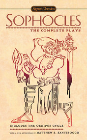 Sophocles: The Complete Plays by Sophocles, Paul Roche, Matthew S. Santirocco, 9780451531537