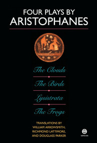 Four Plays by Aristophanes (The Birds; The Clouds; The Frogs; Lysistrata) by Aristophanes, William Arrowsmith, Richmond Lattimore, Douglass Parker, 9780452007178