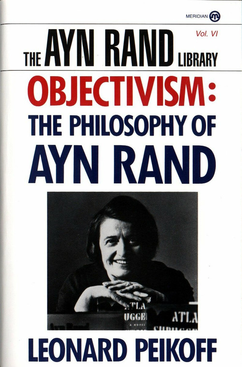 Objectivism (The Philosophy of Ayn Rand) by Leonard Peikoff, 9780452011014