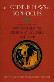 The Oedipus Plays of Sophocles (Oedipus the King; Oedipus at Colonus; Antigone) by Sophocles, Paul Roche, 9780452011670