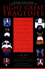 Eight Great Tragedies (The Complete Texts of the World's Great Tragedies from Ancient Times to the Twentieth Century) by Sylvan Barnet, Morton Berman, William Burto, 9780452011724