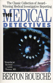 The Medical Detectives (The Classic Collection of Award-Winning Medical Investigative Reporting) by Berton Roueche, 9780452265882