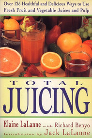 Total Juicing (Over 125 Healthful and Delicious Ways to Use Fresh Fruit and Vegetable Juices and Pulp) by Elaine Lalanne, Jack Lalanne, 9780452269286