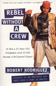 Rebel without a Crew (Or How a 23-Year-Old Filmmaker With $7,000 Became a Hollywood Player) by Robert Rodriguez, 9780452271876