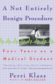 A Not Entirely Benign Procedure (Four Years As A Medical Student) by Perri Klass, 9780452272583