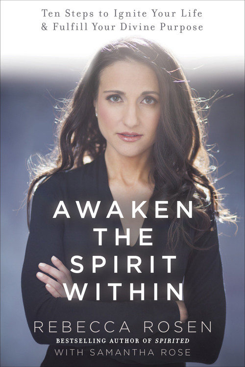 Awaken the Spirit Within (10 Steps to Ignite Your Life and Fulfill Your Divine Purpose) by Rebecca Rosen, Samantha Rose, 9780770437534