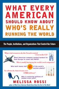 What Every American Should Know About Who's Really Running the World (The People, Institutions, and Organizations That Control Our Future) by Melissa Rossi, 9780452286153