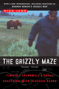 The Grizzly Maze (Timothy Treadwell's Fatal Obsession with Alaskan Bears) by Nick Jans, 9780452287358