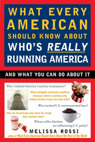 What Every American Should Know About Who's Really Running America (And What You Can Do About It) by Melissa Rossi, 9780452288201