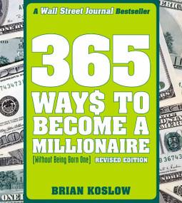 365 Ways to Become a Millionaire ((Without Being Born One)) by Brian Koslow, 9780452288966