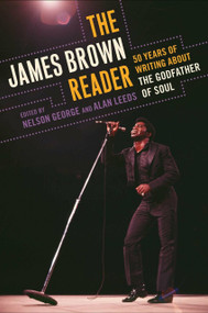 The James Brown Reader (Fifty Years of Writing About the Godfather of Soul) by Nelson George, Alan Leeds, 9780452289468
