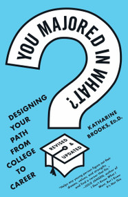 You Majored in What? (Designing Your Path from College to Career) by Katharine Brooks, EdD, 9780452296008