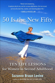 Fifty Is the New Fifty (Ten Life Lessons for Women in Second Adulthood) by Suzanne Braun Levine, 9780452296053