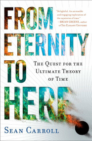 From Eternity to Here (The Quest for the Ultimate Theory of Time) by Sean Carroll, 9780452296541