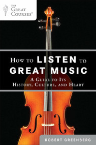How to Listen to Great Music (A Guide to Its History, Culture, and Heart) by Robert Greenberg, 9780452297081