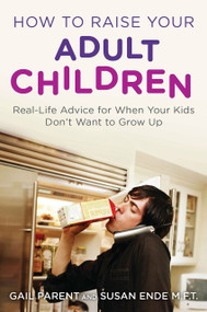How to Raise Your Adult Children (Real-Life Advice for When Your Kids Don't Want to Grow Up) by Gail Parent, Susan Ende, 9780452297203
