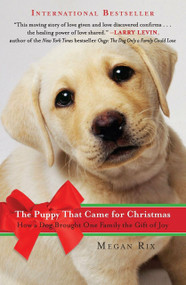 The Puppy That Came for Christmas (How a Dog Brought One Family the Gift of Joy) by Megan Rix, 9780452297487