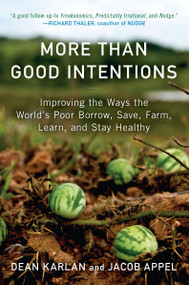 More Than Good Intentions (Improving the Ways the World's Poor Borrow, Save, Farm, Learn, and Stay Healthy) by Dean Karlan, Jacob Appel, 9780452297562
