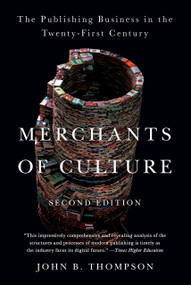 Merchants of Culture (The Publishing Business in the Twenty-First Century) by John B. Thompson, 9780452297722