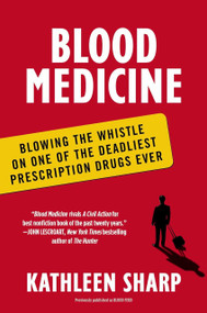 Blood Medicine (Blowing the Whistle on One of the Deadliest Prescription Drugs Ever) by Kathleen Sharp, 9780452298507