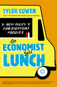 An Economist Gets Lunch (New Rules for Everyday Foodies) by Tyler Cowen, 9780452298842