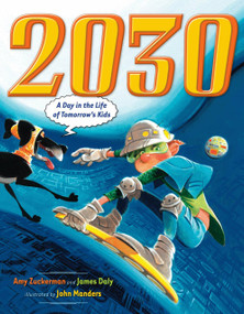 2030 (A Day in the Life of Tomorrow's Kids) by Amy Zuckerman, James Daly, John Manders, 9780525478607