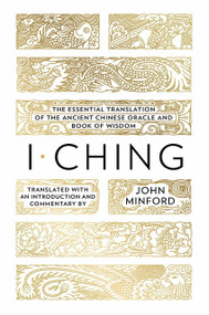 I Ching (The Essential Translation of the Ancient Chinese Oracle and Book of Wisdom) by John Minford, 9780670024698