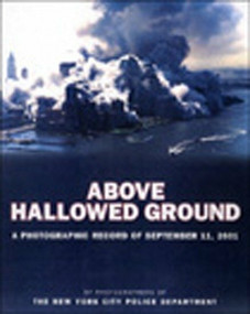 Above Hallowed Ground (A Photographic Record of September 11, 2001) by New York City Police Dept., 9780670031719